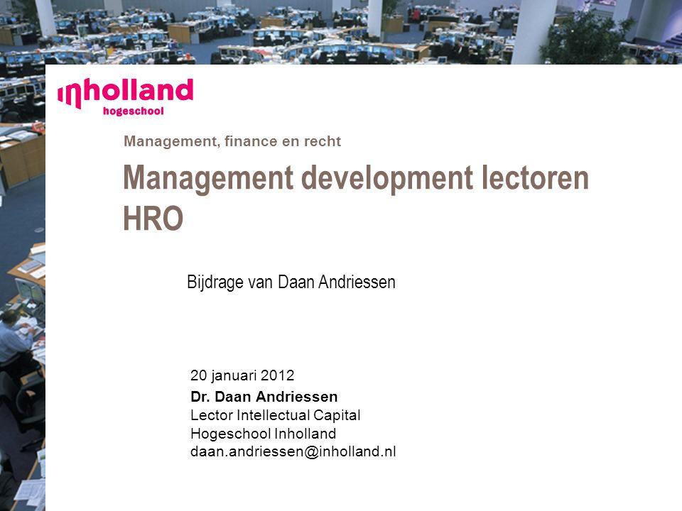 Management, finance en recht 20 januari 2012 Dr. Daan Andriessen Lector Intellectual Capital Hogeschool Inholland daan.andriessen@inholland.nl Managem