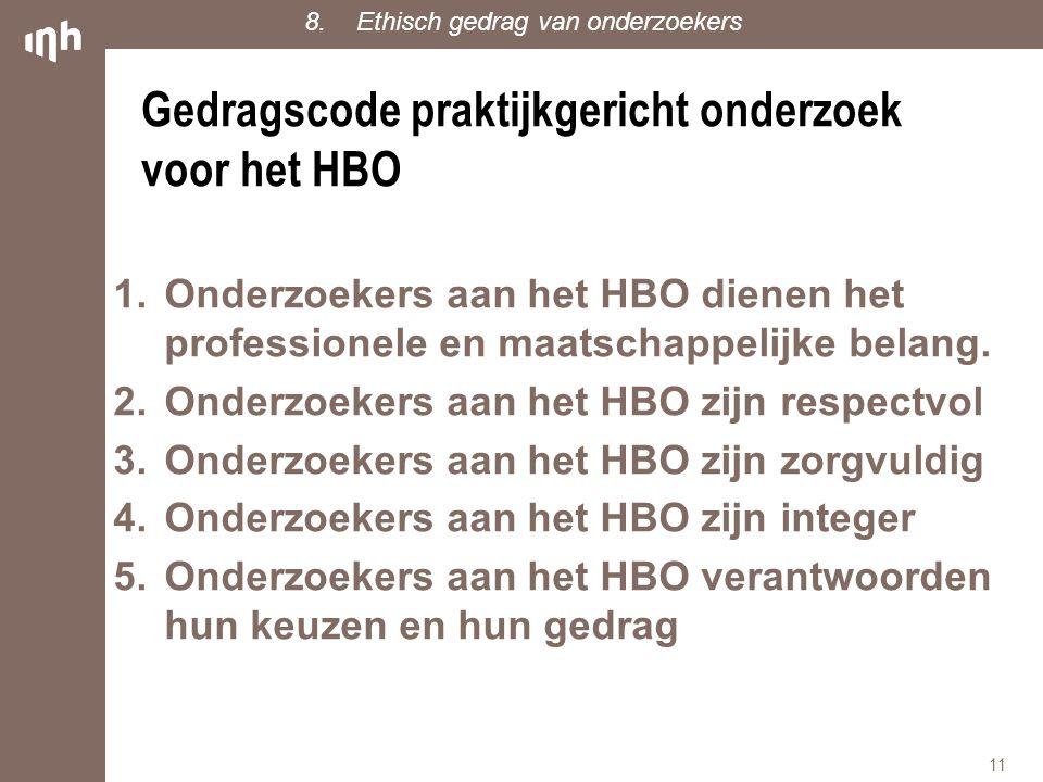 Gedragscode praktijkgericht onderzoek voor het HBO 1.Onderzoekers aan het HBO dienen het professionele en maatschappelijke belang. 2.Onderzoekers aan