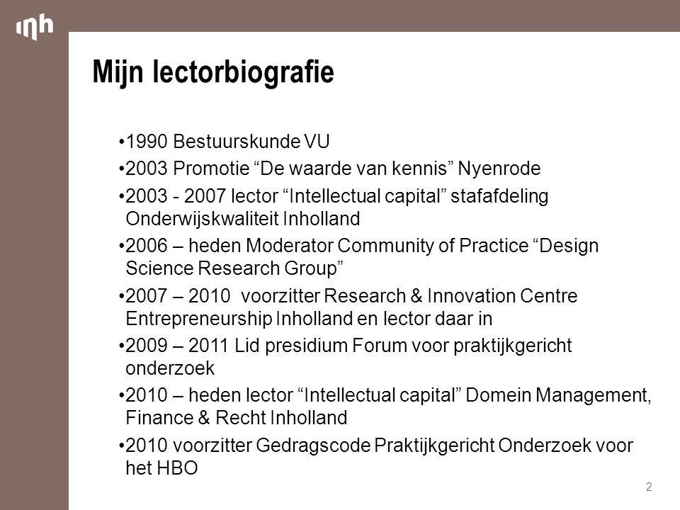 """Mijn lectorbiografie 1990 Bestuurskunde VU 2003 Promotie """"De waarde van kennis"""" Nyenrode 2003 - 2007 lector """"Intellectual capital"""" stafafdeling Onderw"""