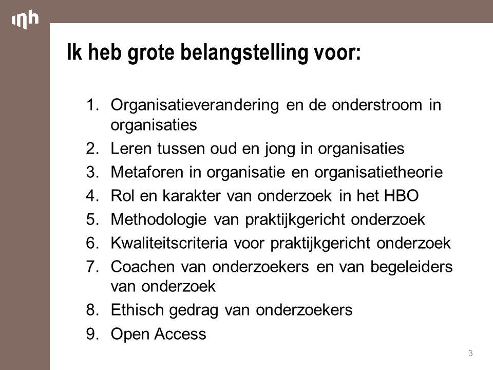 Ik heb grote belangstelling voor: 1.Organisatieverandering en de onderstroom in organisaties 2.Leren tussen oud en jong in organisaties 3.Metaforen in
