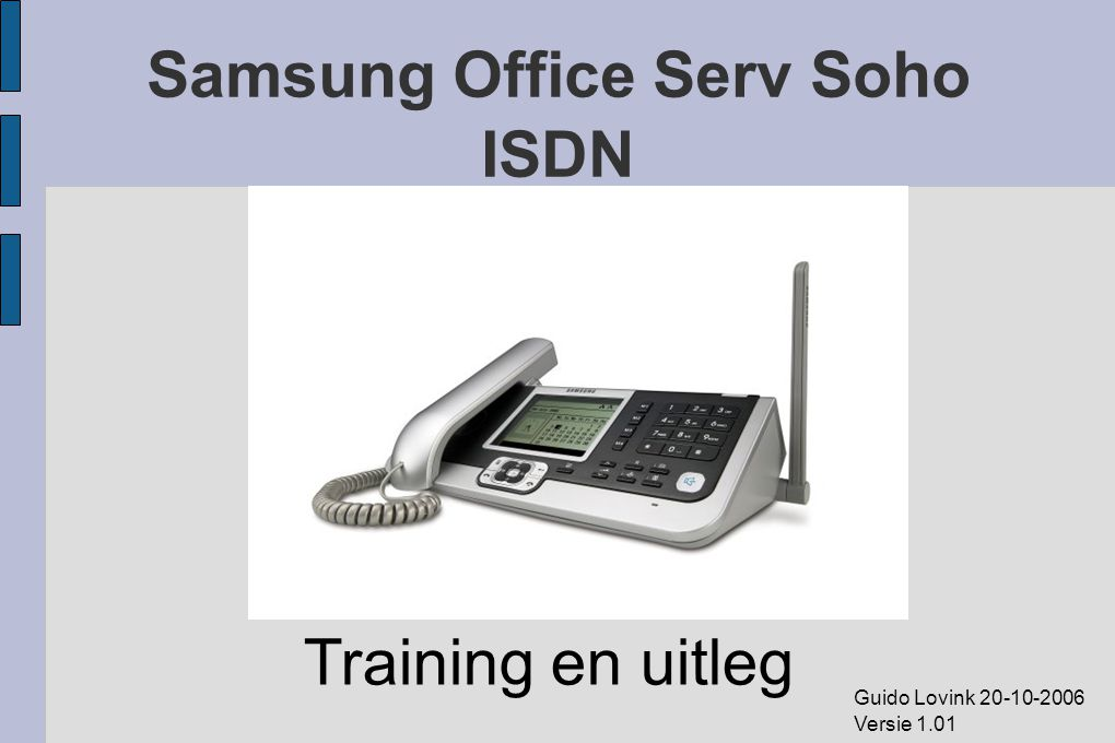 Samsung Office Serv Soho ISDN Training en uitleg Guido Lovink 20-10-2006 Versie 1.01