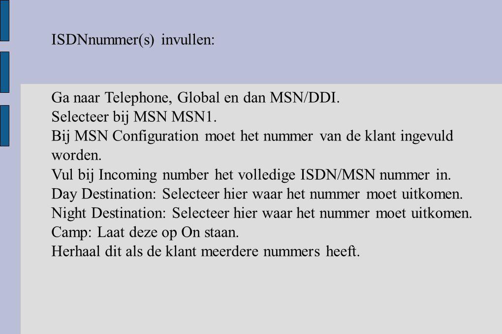 ISDNnummer(s) invullen: Ga naar Telephone, Global en dan MSN/DDI. Selecteer bij MSN MSN1. Bij MSN Configuration moet het nummer van de klant ingevuld