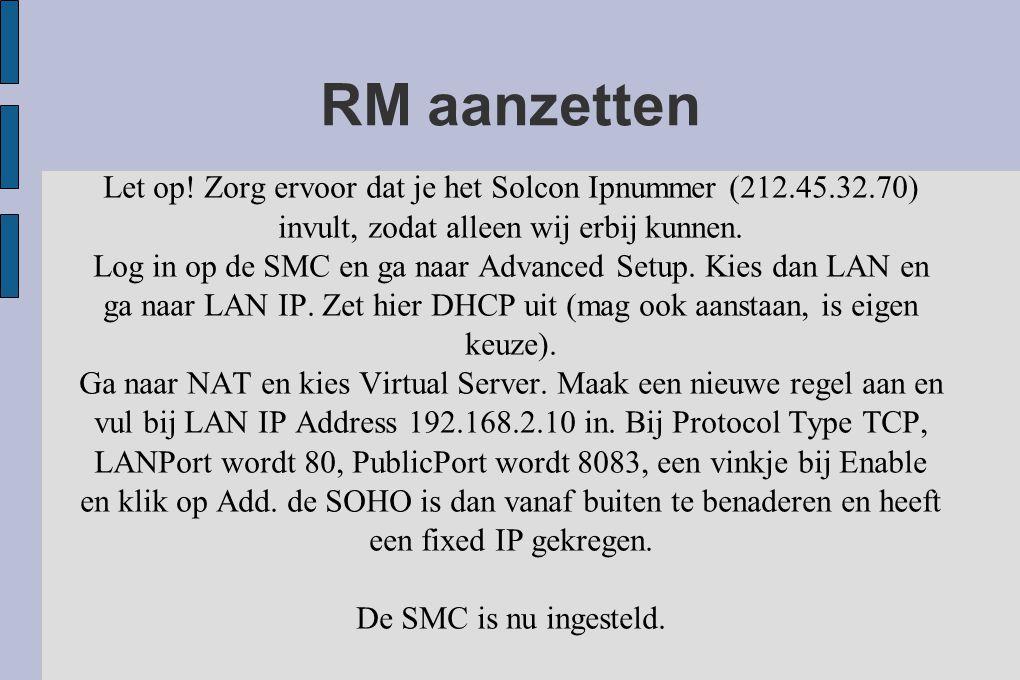 RM aanzetten Let op! Zorg ervoor dat je het Solcon Ipnummer (212.45.32.70) invult, zodat alleen wij erbij kunnen. Log in op de SMC en ga naar Advanced