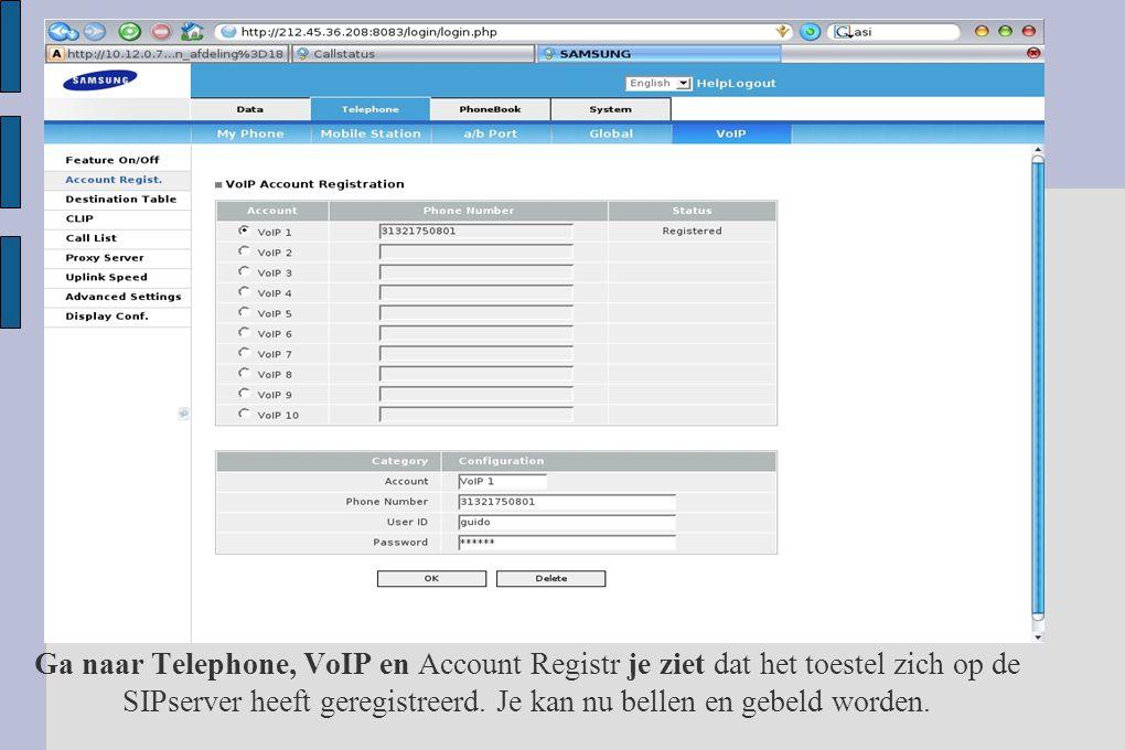 Ga naar Telephone, VoIP en Account Registr je ziet dat het toestel zich op de SIPserver heeft geregistreerd. Je kan nu bellen en gebeld worden.