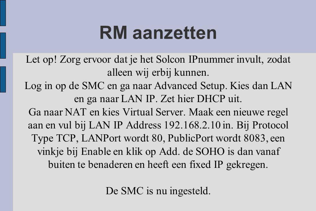 RM aanzetten Let op! Zorg ervoor dat je het Solcon IPnummer invult, zodat alleen wij erbij kunnen. Log in op de SMC en ga naar Advanced Setup. Kies da