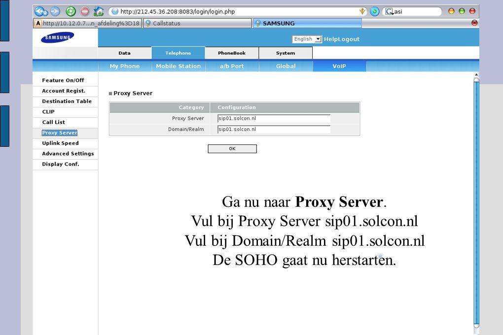 Ga nu naar Proxy Server. Vul bij Proxy Server sip01.solcon.nl Vul bij Domain/Realm sip01.solcon.nl De SOHO gaat nu herstarten.