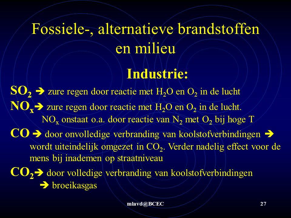 mlavd@BCEC27 Fossiele-, alternatieve brandstoffen en milieu Industrie: SO 2  zure regen door reactie met H 2 O en O 2 in de lucht NO x  zure regen door reactie met H 2 O en O 2 in de lucht.