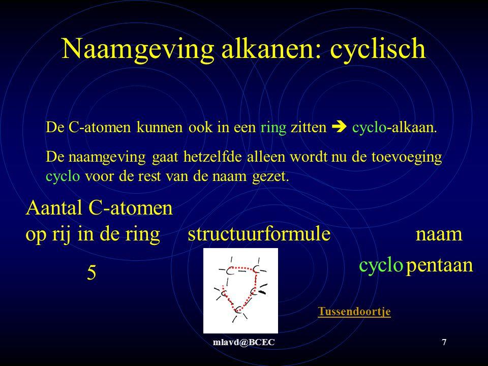 mlavd@BCEC7 Naamgeving alkanen: cyclisch De C-atomen kunnen ook in een ring zitten  cyclo-alkaan. De naamgeving gaat hetzelfde alleen wordt nu de toe