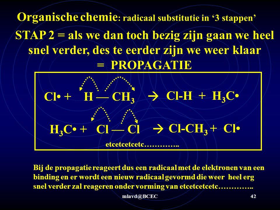 mlavd@BCEC42 Organische chemie : radicaal substitutie in '3 stappen' STAP 2 = als we dan toch bezig zijn gaan we heel snel verder, des te eerder zijn
