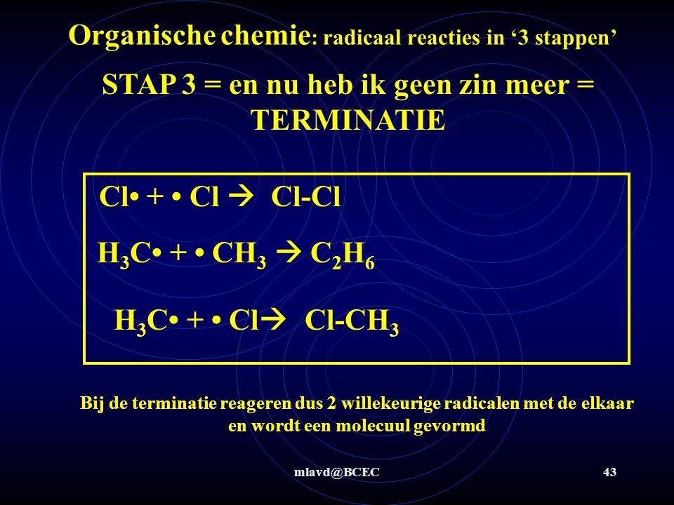 mlavd@BCEC43 Organische chemie : radicaal reacties in '3 stappen' STAP 3 = en nu heb ik geen zin meer = TERMINATIE Cl + Cl  Bij de terminatie reagere