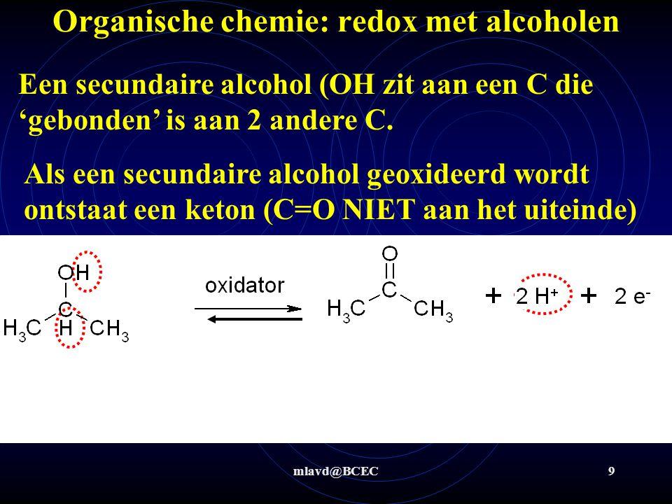 mlavd@BCEC9 Organische chemie: redox met alcoholen Een secundaire alcohol (OH zit aan een C die 'gebonden' is aan 2 andere C. Als een secundaire alcoh