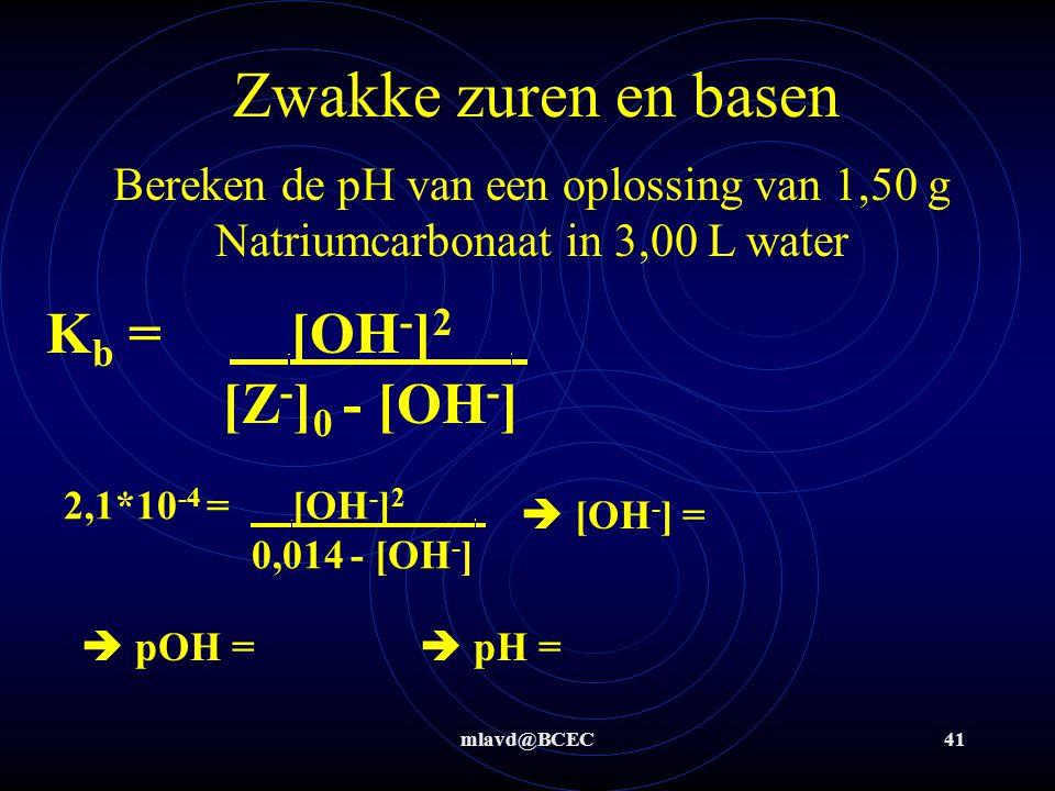 mlavd@BCEC40 Zwakke zuren en basen Bereken de pH van 15,0 g azijn in 1,50 L water K z = [H 3 O + ] 2.