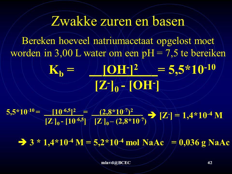 mlavd@BCEC41 Zwakke zuren en basen Bereken de pH van een oplossing van 1,50 g Natriumcarbonaat in 3,00 L water K b = [OH - ] 2.