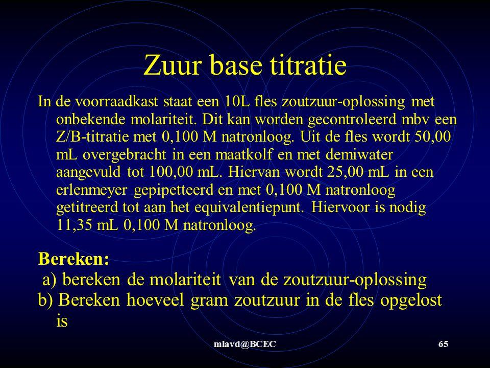 mlavd@BCEC64 Zuur base titratie Stap 6: niet verdund (het toevoegen van demiwater veranderd niets aan de hoeveelheid OH - die in het monster aanwezig is)  7,803*10 -4 mol OH - in 20,00 mL  3,9*10 -2 mol OH - in 1,00 L  3,9*10 -2 mol NaOH = 1,56 g NaOH/L