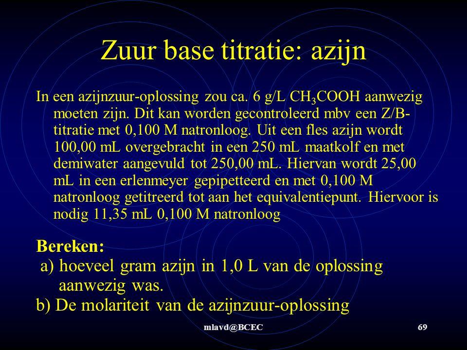 mlavd@BCEC68 Zuur base titratie: zoutzuur b: [ ] = 0,00908 M (onverdund)  In 10 L = 0,0908 mol HCl  0,0908 * 36,45 = 3, 310 g HCl c: bereken de pH van de oplossing in de fles [ ] = 0,00908 M (onverdund)  pH = -log(0,00908) = 2,04