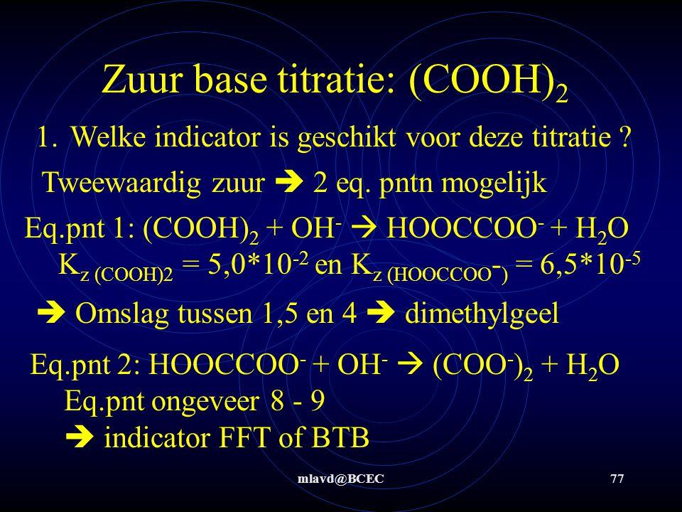 mlavd@BCEC76 Zuur base titratie: (COOH) 2 In een oxaalzuur-oplossing die door fabrikant Y op de markt wordt gebracht moet ca 5% oxaalzuur aanwezig zijn.