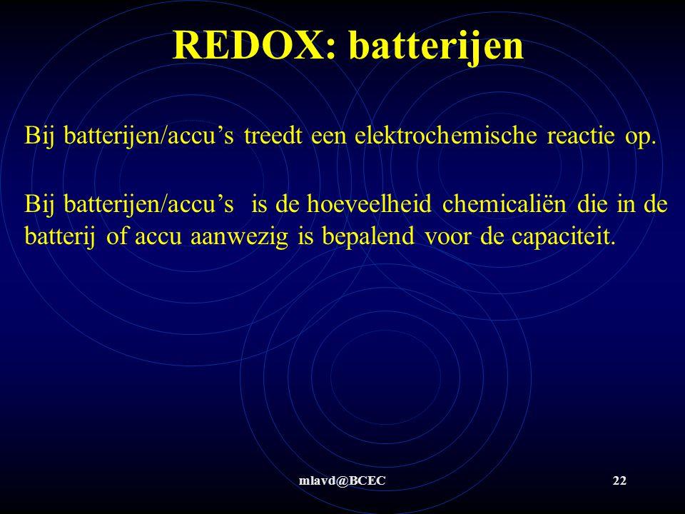 mlavd@BCEC21 REDOX: batterijen Zn + 2 MnO 2 + H 2 O  Zn(OH) 2 + Mn 2 O 3 Zn + Ag 2 O  Zn(OH) 2 + 2 Ag