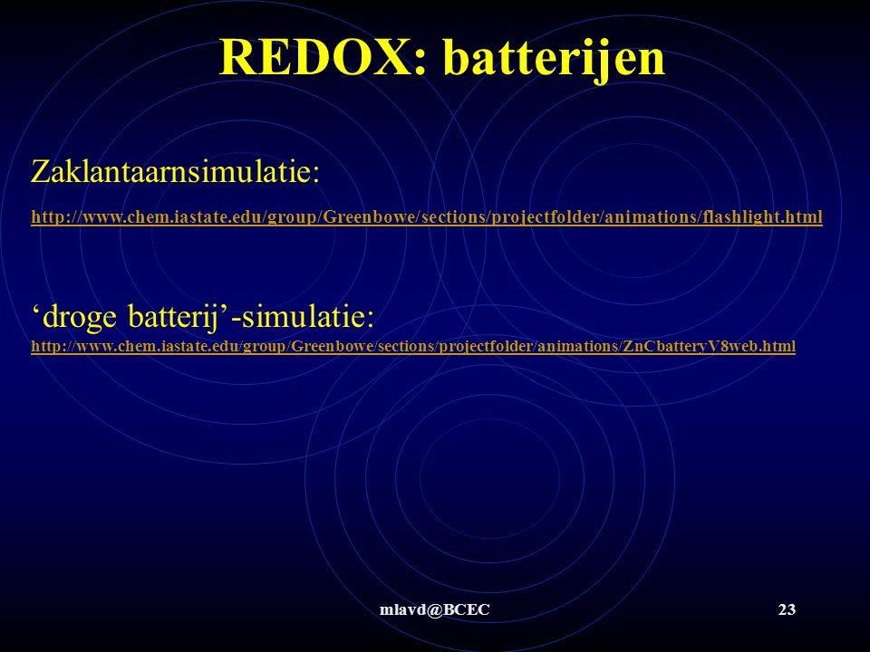 mlavd@BCEC22 REDOX: batterijen Bij batterijen/accu's treedt een elektrochemische reactie op. Bij batterijen/accu's is de hoeveelheid chemicaliën die i