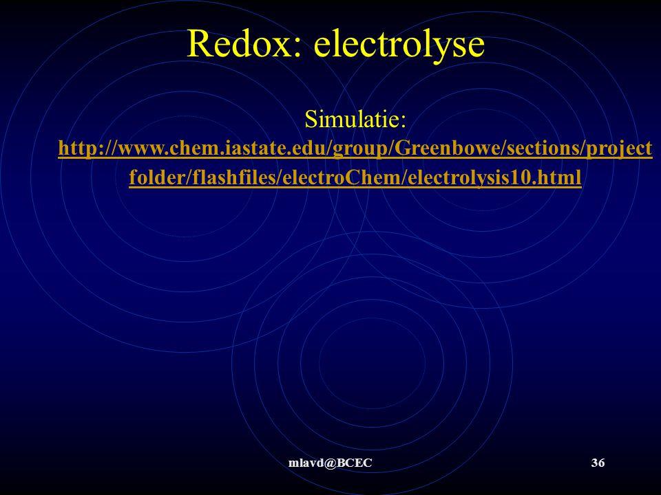 mlavd@BCEC35 Redox: electrolyse Het principe blijft gelijk aan de normale 'spontane' processen van redox. De sterkste oxidator en reductor reageren Al