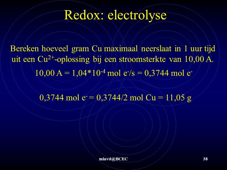 mlavd@BCEC37 Redox: electrolyse Doordat we de lading van 1 electron kennen is het ook te berekenen hoeveel elektronen bij welke stroomsterkte er per t