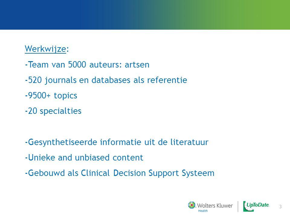 Werkwijze: -Team van 5000 auteurs: artsen -520 journals en databases als referentie -9500+ topics -20 specialties -Gesynthetiseerde informatie uit de literatuur -Unieke and unbiased content -Gebouwd als Clinical Decision Support Systeem 3