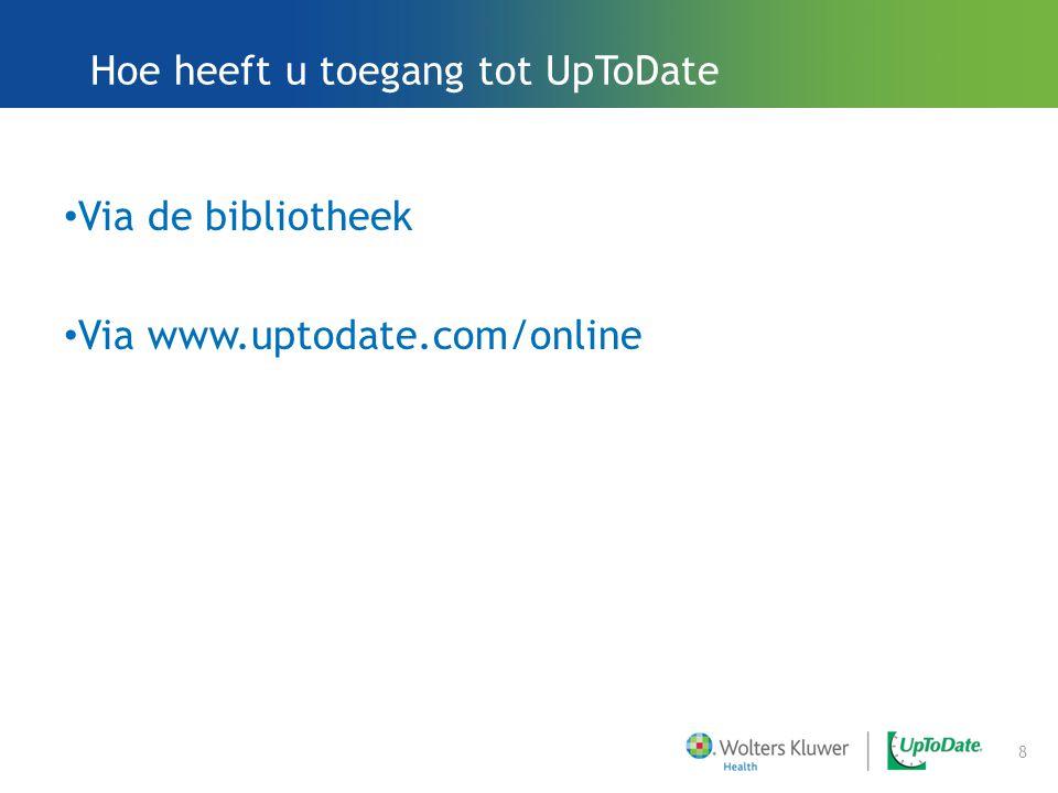 Hoe heeft u toegang tot UpToDate Via de bibliotheek Via www.uptodate.com/online 8