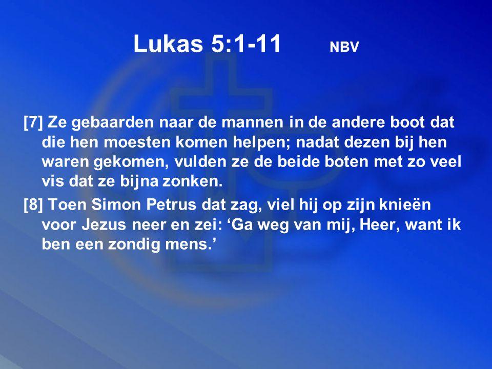 Lukas 5:1-11 NBV [7] Ze gebaarden naar de mannen in de andere boot dat die hen moesten komen helpen; nadat dezen bij hen waren gekomen, vulden ze de beide boten met zo veel vis dat ze bijna zonken.