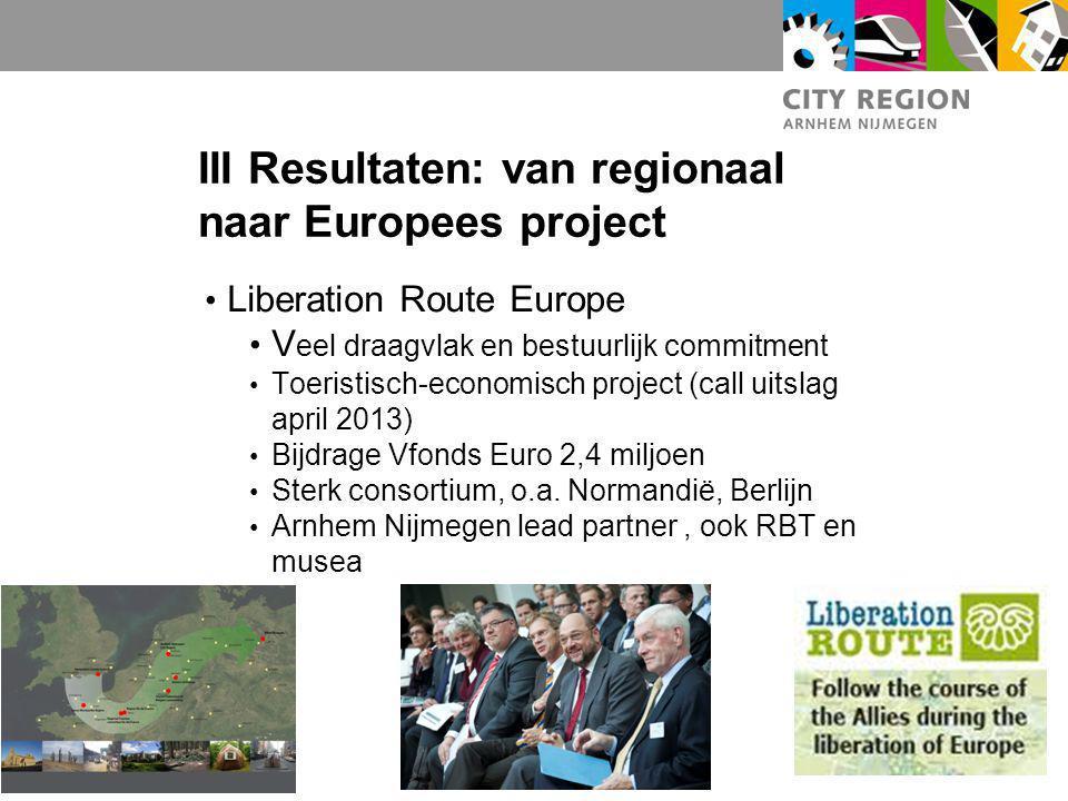 III Resultaten: van regionaal naar Europees project Liberation Route Europe V eel draagvlak en bestuurlijk commitment Toeristisch-economisch project (