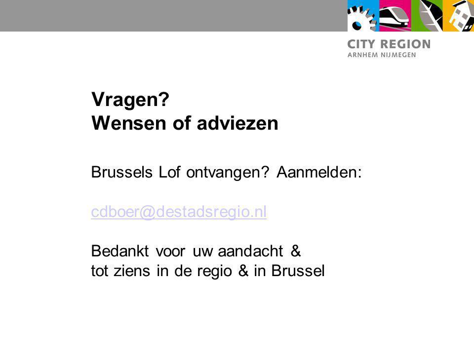 Vragen? Wensen of adviezen Brussels Lof ontvangen? Aanmelden: cdboer@destadsregio.nl Bedankt voor uw aandacht & tot ziens in de regio & in Brussel