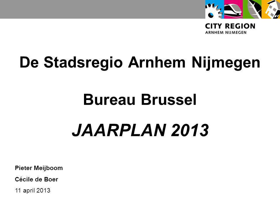 De Stadsregio Arnhem Nijmegen Bureau Brussel JAARPLAN 2013 Pieter Meijboom Cécile de Boer 11 april 2013