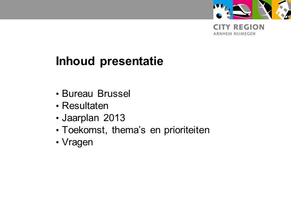 Inhoud presentatie Bureau Brussel Resultaten Jaarplan 2013 Toekomst, thema's en prioriteiten Vragen