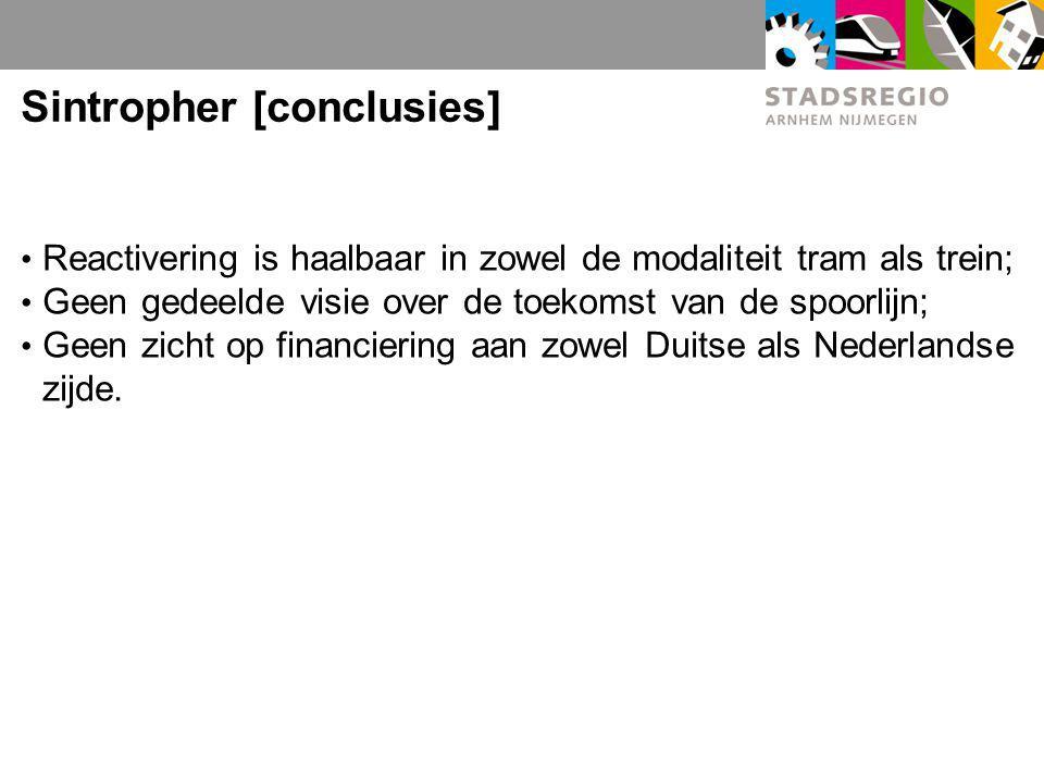 Sintropher [conclusies] Reactivering is haalbaar in zowel de modaliteit tram als trein; Geen gedeelde visie over de toekomst van de spoorlijn; Geen zicht op financiering aan zowel Duitse als Nederlandse zijde.