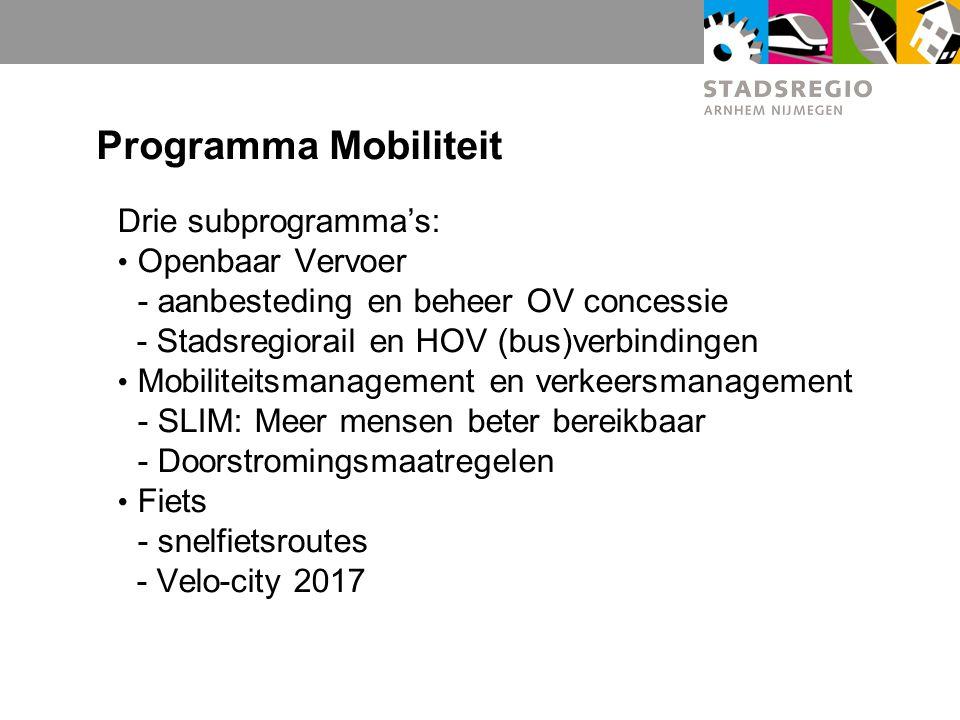Programma Mobiliteit Drie subprogramma's: Openbaar Vervoer - aanbesteding en beheer OV concessie - Stadsregiorail en HOV (bus)verbindingen Mobiliteits
