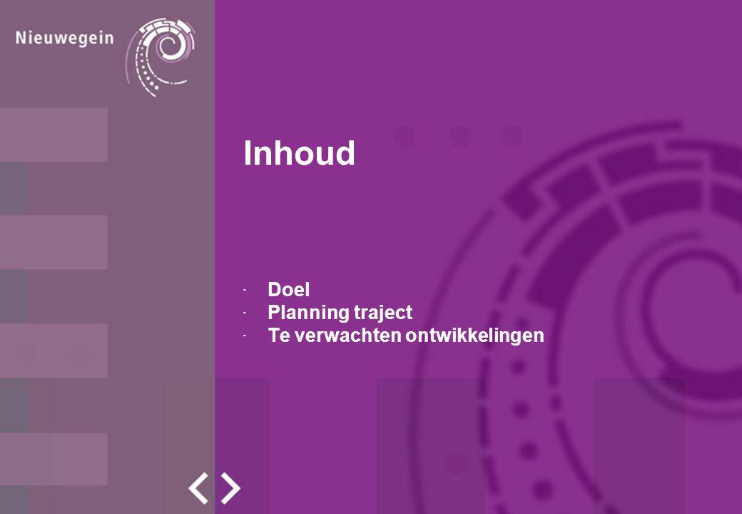 Inhoud ·Doel ·Planning traject ·Te verwachten ontwikkelingen