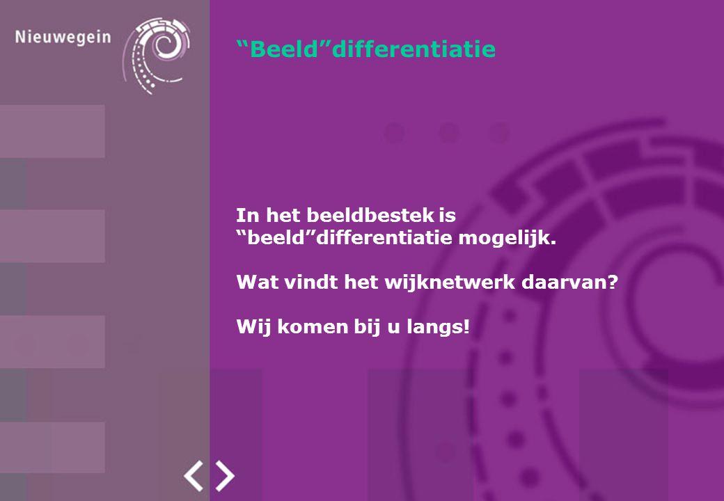 """""""Beeld""""differentiatie In het beeldbestek is """"beeld""""differentiatie mogelijk. Wat vindt het wijknetwerk daarvan? Wij komen bij u langs!"""