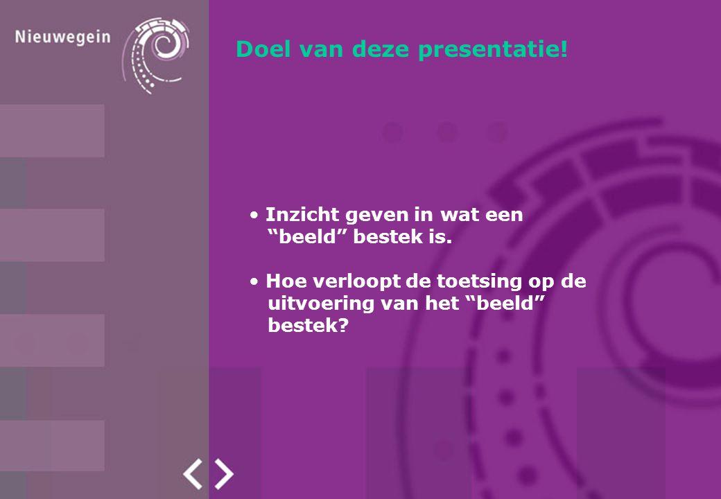 """Doel van deze presentatie! Inzicht geven in wat een """"beeld"""" bestek is. Hoe verloopt de toetsing op de uitvoering van het """"beeld"""" bestek?"""