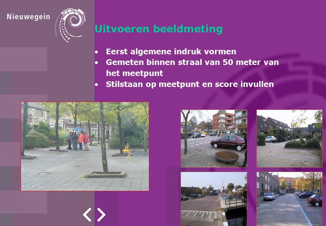 Eerst algemene indruk vormen Gemeten binnen straal van 50 meter van het meetpunt Stilstaan op meetpunt en score invullen Uitvoeren beeldmeting