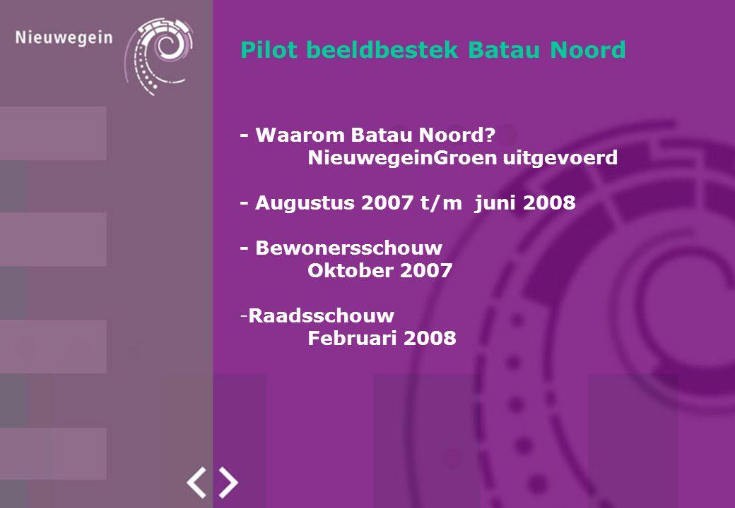 Pilot beeldbestek Batau Noord - Waarom Batau Noord? NieuwegeinGroen uitgevoerd - Augustus 2007 t/m juni 2008 - Bewonersschouw Oktober 2007 -Raadsschou