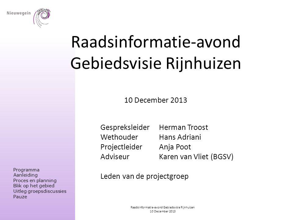Raadsinformatie-avond Gebiedsvisie Rijnhuizen 10 December 2013 Raadsinformatie-avond Gebiedsvisie Rijnhuizen 10 December 2013 Programma Aanleiding Pro