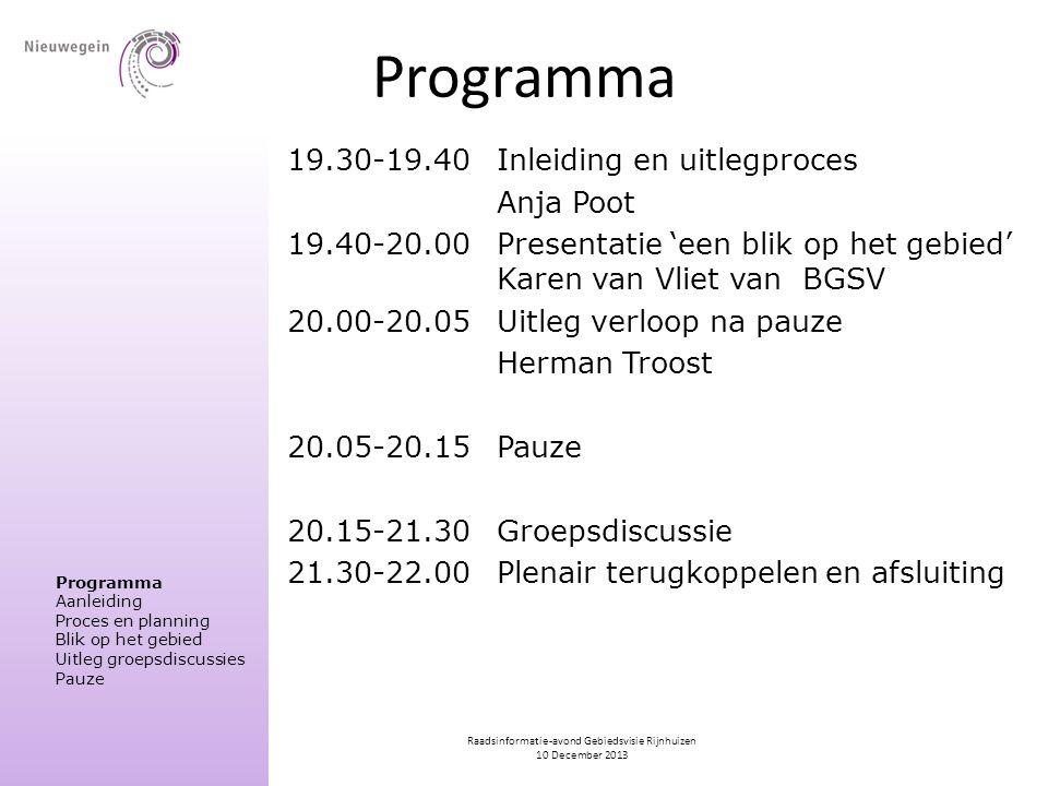 Raadsinformatie-avond Gebiedsvisie Rijnhuizen 10 December 2013 Programma 19.30-19.40 Inleiding en uitlegproces Anja Poot 19.40-20.00 Presentatie 'een