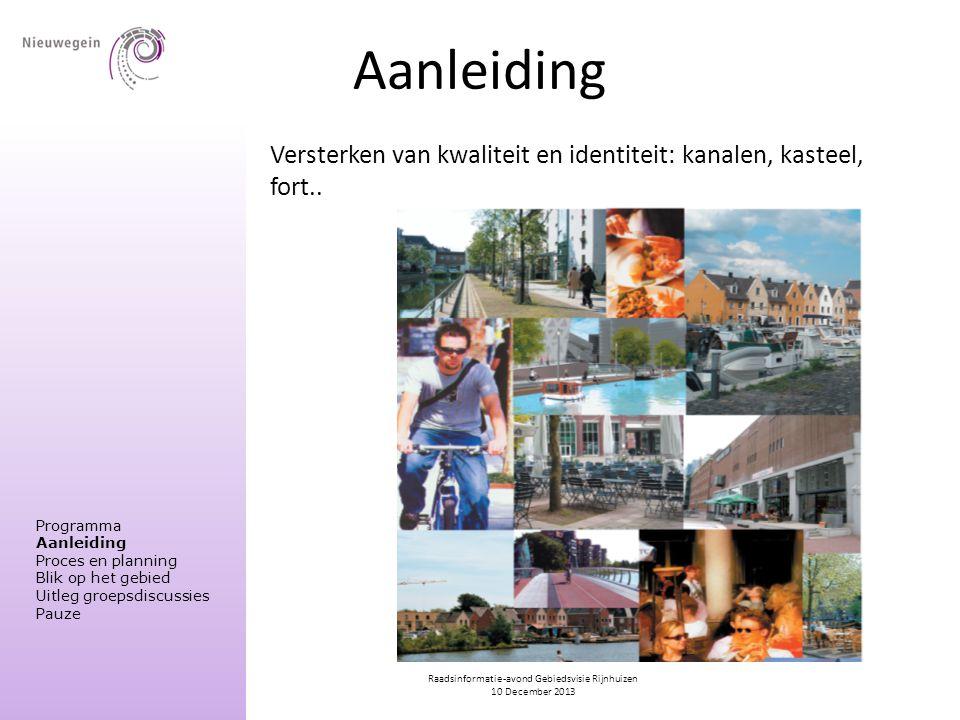 Raadsinformatie-avond Gebiedsvisie Rijnhuizen 10 December 2013 Aanleiding Versterken van kwaliteit en identiteit: kanalen, kasteel, fort.. Programma A