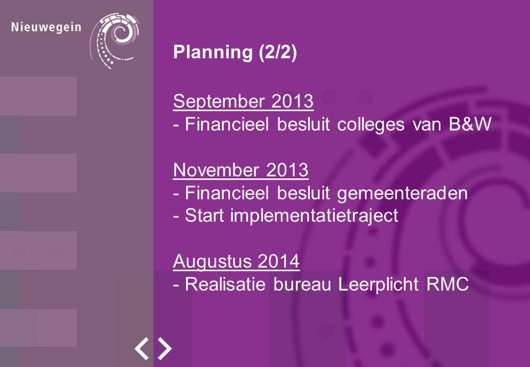 Planning (2/2) September 2013 - Financieel besluit colleges van B&W November 2013 - Financieel besluit gemeenteraden - Start implementatietraject Augu