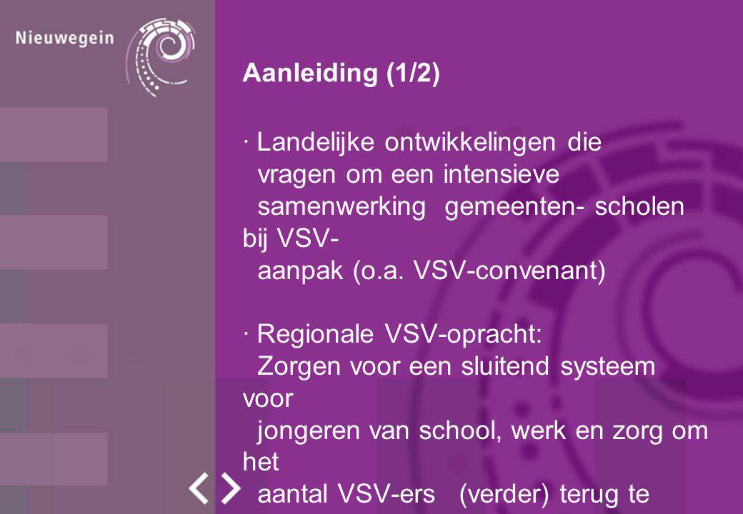 Aanleiding (1/2) · Landelijke ontwikkelingen die vragen om een intensieve samenwerking gemeenten- scholen bij VSV- aanpak (o.a. VSV-convenant) · Regio
