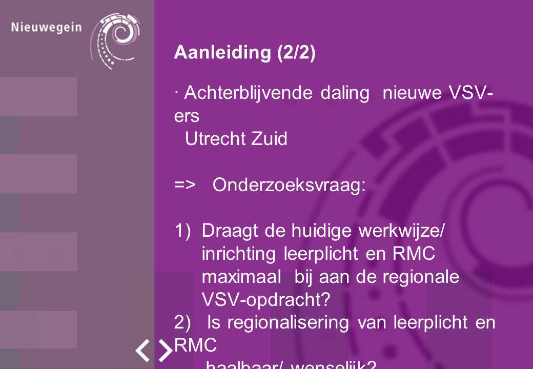 Aanleiding (2/2) · Achterblijvende daling nieuwe VSV- ers Utrecht Zuid => Onderzoeksvraag: 1)Draagt de huidige werkwijze/ inrichting leerplicht en RMC