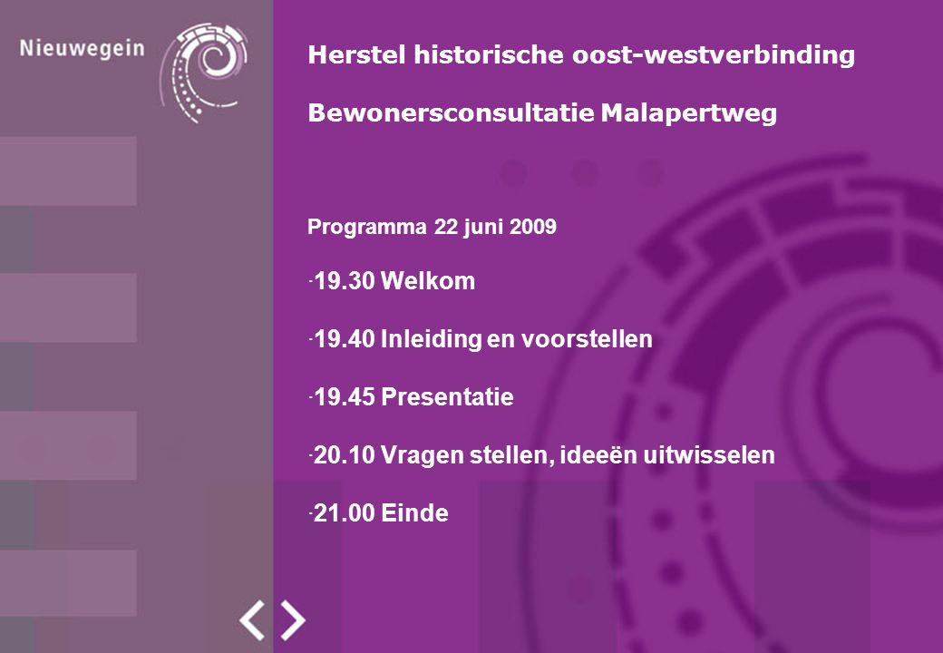 Programma 22 juni 2009 ·19.30 Welkom ·19.40 Inleiding en voorstellen ·19.45 Presentatie ·20.10 Vragen stellen, ideeën uitwisselen ·21.00 Einde Herstel historische oost-westverbinding Bewonersconsultatie Malapertweg