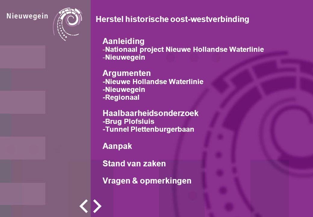 Aanleiding Argument NHW Aanpak Stavaza & Vragen Herstel historische oost-westverbinding Argument N'gein Planvorming Nationaal Project Nieuwe Hollandse Waterlinie ' Behoud door ontwikkeling' 1999 Nota Belvedere 2008 Pact van Rijnauwen ondertekend (2008-2011)