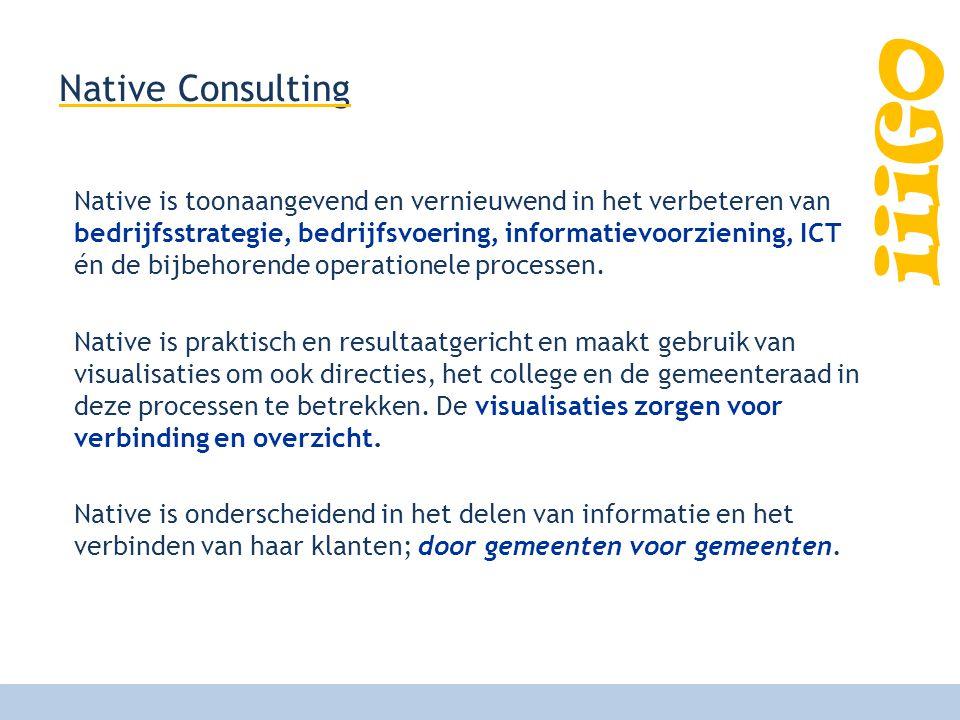 iiiGO Native Consulting Native is toonaangevend en vernieuwend in het verbeteren van bedrijfsstrategie, bedrijfsvoering, informatievoorziening, ICT én de bijbehorende operationele processen.