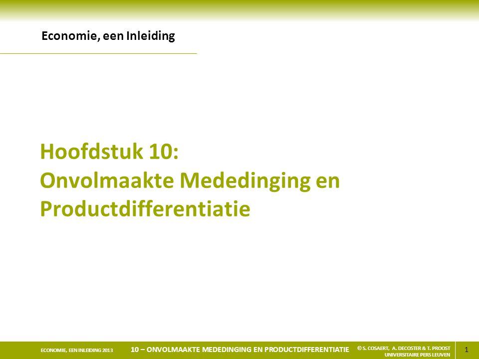 2 ECONOMIE, EEN INLEIDING 2013 10 – ONVOLMAAKTE MEDEDINGING EN PRODUCTDIFFERENTIATIE © S.