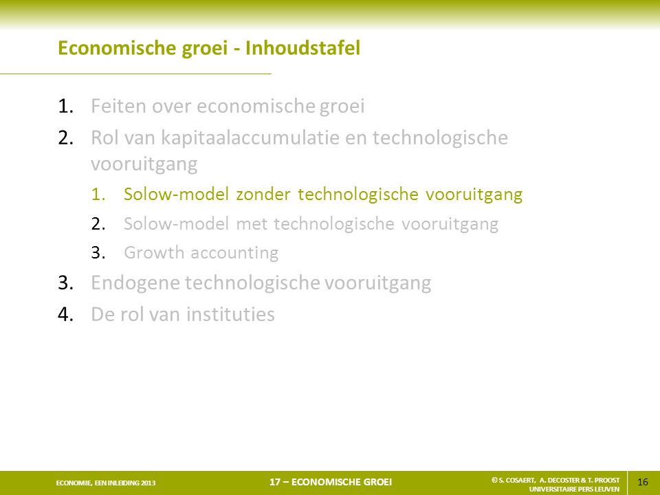 16 ECONOMIE, EEN INLEIDING 2013 17 – ECONOMISCHE GROEI © S. COSAERT, A. DECOSTER & T. PROOST UNIVERSITAIRE PERS LEUVEN Economische groei - Inhoudstafe