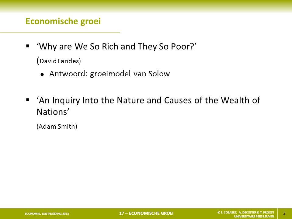 2 ECONOMIE, EEN INLEIDING 2013 17 – ECONOMISCHE GROEI © S. COSAERT, A. DECOSTER & T. PROOST UNIVERSITAIRE PERS LEUVEN Economische groei  'Why are We